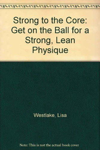9780733310300: Strong to the Core: Get on the Ball for a Strong, Lean Physique