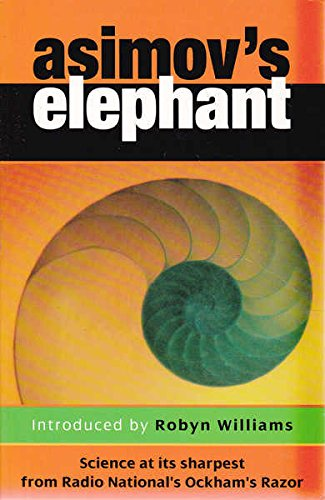 Asimov's Elephant : Science at Its Sharpest from Radio National's Ockham's Razor: ...