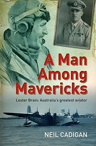 9780733320965: A Man Among Mavericks: Lester Brain - Australia's Greatest Aviator