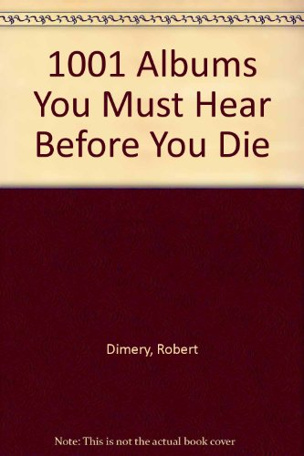 1001 Albums You Must Hear Before You Die: Dimery, Robert