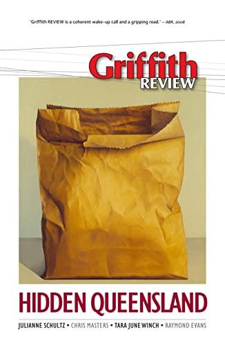 Griffith REVIEW 21: Hidden Queensland (Griffith Review): Julianne Schultz (Editor)