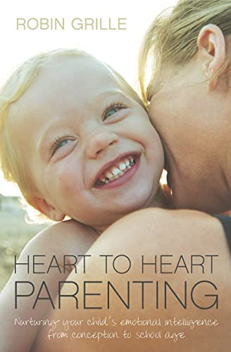 9780733322983: Heart to Heart Parenting:: Nurturing Your Child's Emotional Intelligence from Conception to School Age