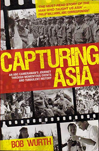 9780733323539: Capturing Asia: An ABC Cameraman's Journey Through Momentous Events and Turbulent History