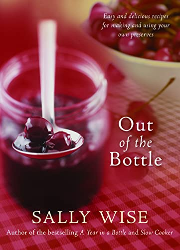 9780733325571: Out of the Bottle: Easy and Delicious Recipes for Making and Using Your Own Preserves