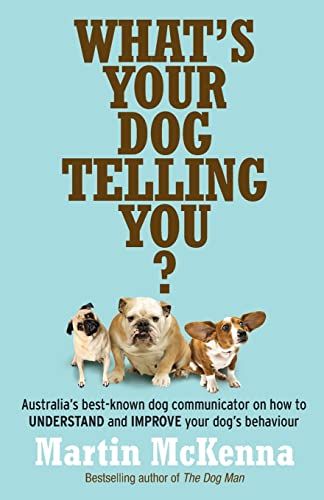 9780733329364: What's Your Dog Telling You? Australia's Best-Known Dog Communicator Explains Your Dog's Behaviour