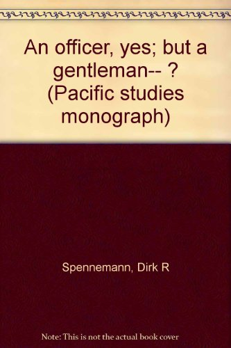 An officer, yes; but a gentleman-- ? (Pacific studies monograph) (9780733404542) by Spennemann, Dirk R