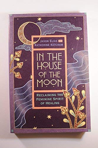 9780733602184: In the House of the Moon : Reclaiming the Feminine Spirit of Healing