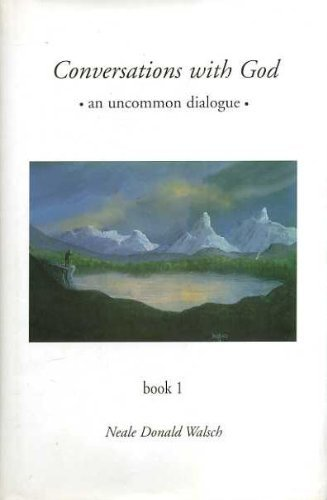 Conversations with God : An Uncommon Dialogue Book 1: Walsch, Neale Donald