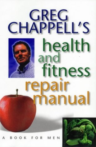 9780733609619: Greg Chappell's Health and Fitness Repair Manual : A Book for Men