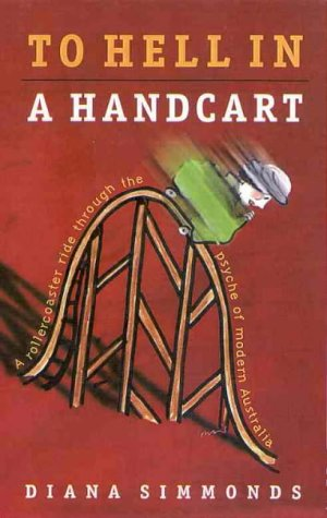 To Hell In A Handcart - A Rollercoaster Ride Through The Psyche Of Modern Australia