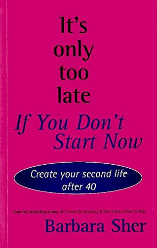 9780733611261: It's Only Too Late if You Don't Start Now - Create Your Second Life After 40