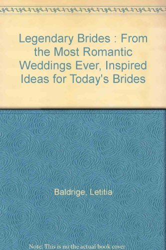 Legendary Brides: From the Most Romantic Weddings Ever, Inspired Ideas for Today's Brides (0733611532) by Letitia Baldrige