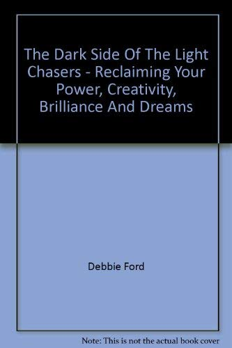 9780733614194: The Dark Side Of The Light Chasers - Reclaiming Your Power, Creativity, Brilliance And Dreams