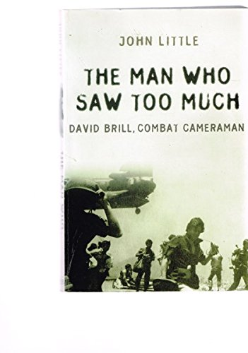 9780733614651: The Man Who Saw Too Much David Brill, Combat Cameraman