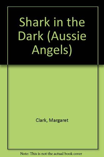 Shark in the Dark (Aussie Angels): Margaret Clark