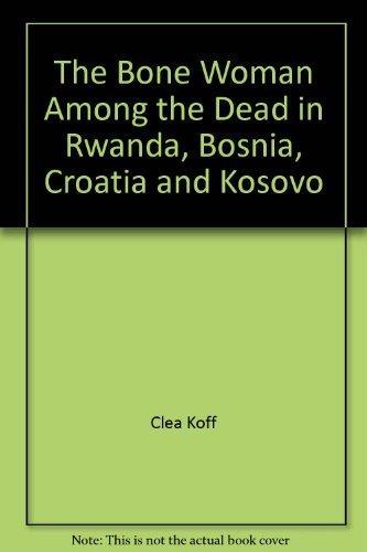 9780733616419: The Bone Woman Among the Dead in Rwanda, Bosnia, Croatia and Kosovo