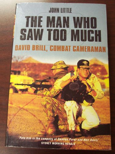 9780733617256: The Man Who Saw Too Much: David Brill, Combat Cameraman