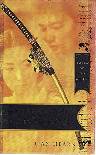 9780733621260: The Harsh Cry of the Heron: The Last Tale of the Otori (Tales of the Otori, Book 4)