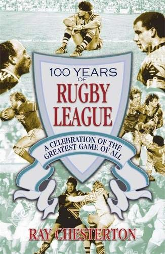 9780733621321: 100 Years of Rugby League: A Celebration of the Greatest Game of All