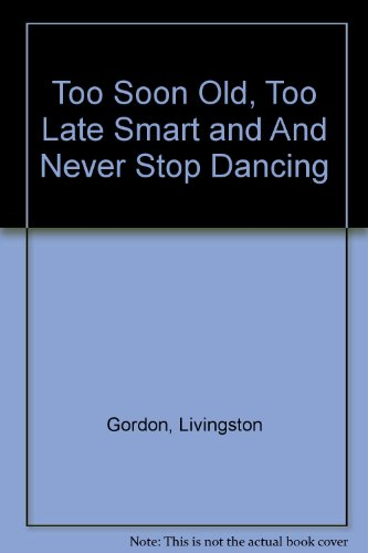 9780733623707: Too Soon Old, Too Late Smart and And Never Stop Dancing