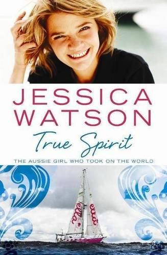 9780733624971: True Spirit: The Aussie girl who took on the world