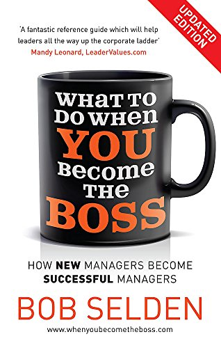 What to Do When You Become the Boss (Paperback): Bob Selden