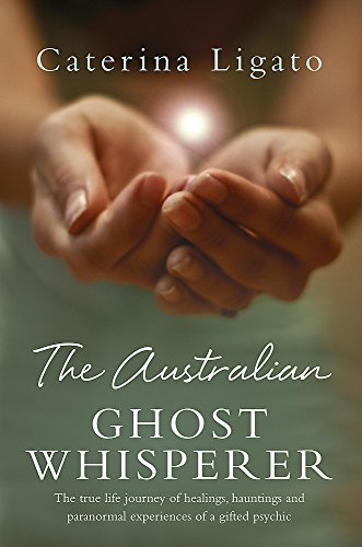 The Australian Ghost Whisperer: The True Life Journey of Healings, Hauntings and Paranormal Exper...