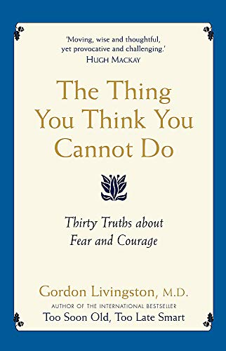 9780733628726: The Thing You Think You Cannot Do: Thirty Truths about Fear and Courage