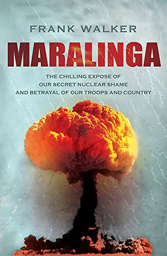 9780733631900: Maralinga: The chilling expose of our secret nuclear shame and betrayal of our troops and country