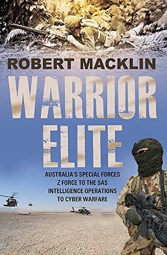 9780733632914: Warrior Elite: Australia's special forces Z Force to the SAS intelligence operations to cyber warfare