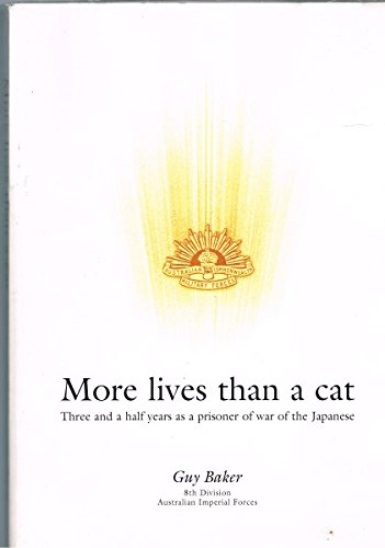 9780733721625: More Lives Than a Cat: Three and a Half Years as a Prisoner of War of the Japanese