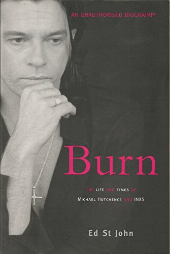 9780733801822: Burn: The life and times of Michael Hutchence and INXS