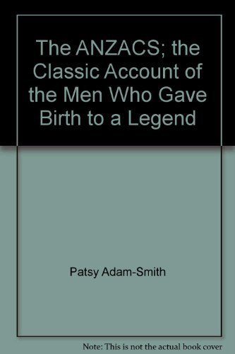 The Anzacs - the Classic Account of the Men Who Gave Birth to a Legend: Adam - Smith, Patsy
