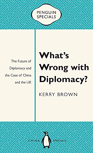 9780734310569: What's Wrong with Diplomacy?: The Future of Diplomacy and the Case of China and the UK (Penguin Specials)
