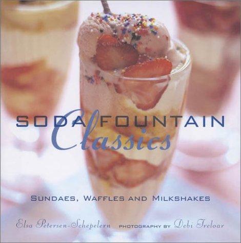 Soda Fountain Classics: Sundaes, Waffles and Milkshakes: Elsa Petersen-Schepelern