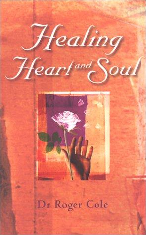 Healing Heart & Soul (9780734402134) by Cole, Roger