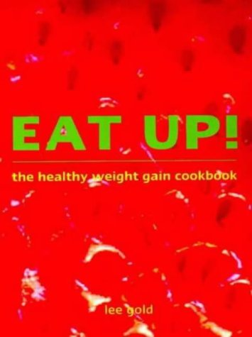 9780734403957: Eat Up!: The Healthy Weight Gain Cookbook