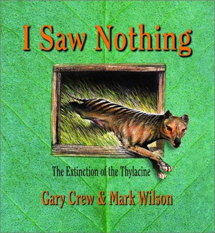 I Saw Nothing: The Extinction of the Thylacine: Gary Crew