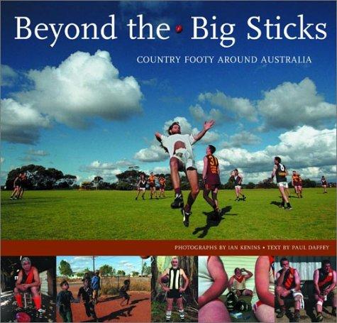 9780734404985: Beyond the Big Sticks: Country Footy Around Australia