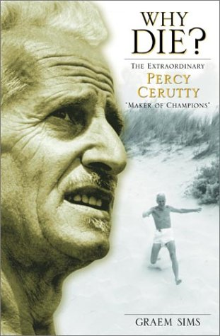 Why Die? The Extraordinary Percy Cerutty 'Maker of Champions'