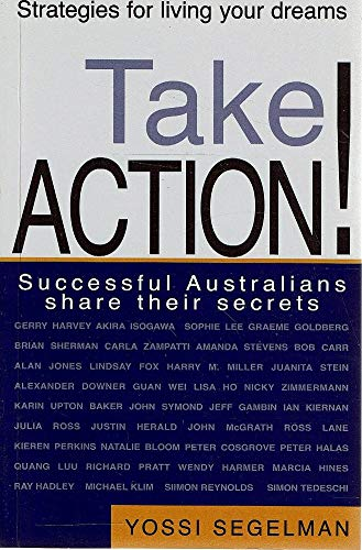 9780734406125: Take Action ! Strategies for Living Your Dreams : Successful Australians Share Their Secrets