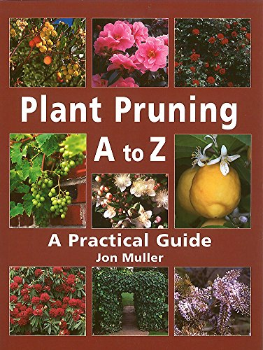 Plant Pruning A to Z: A Practical: Muller, Jon.
