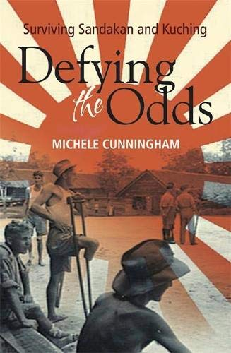 Defying the Odds: Surviving Sandakan and Kuching: Michele Cunningham