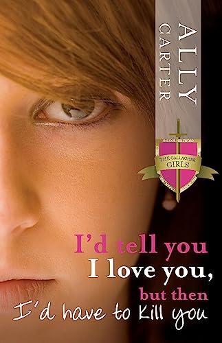 I'd Tell You I Love You, But Then I'd Have to Kill You (Paperback): Ally Carter