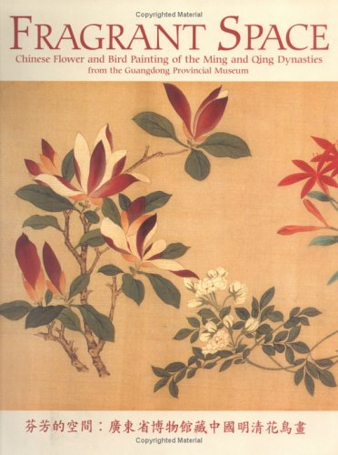 9780734763051: Fragrant Space: Chinese Flower and Bird Painting of the Ming and Qing Dynasties from the Guangdong Provincial Museum