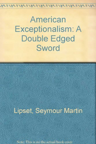 American Exceptionalism: A Double Edged Sword: Lipset, Seymour Martin