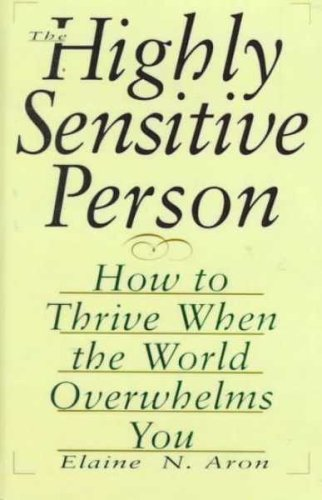 9780735100732: The Highly Sensitive Person: How to Thrive When the World Overwhelms You