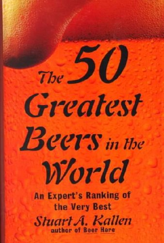 9780735100862: The 50 Greatest Beers in the World: An Expert's Ranking of the Very Best