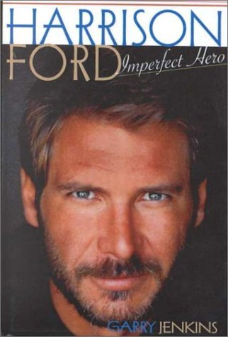 9780735100893: Harrison Ford: Imperfect Hero