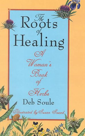 9780735100947: The Roots of Healing: A Woman's Book of Herbs